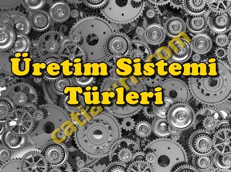 Üretim Sistemi Türleri